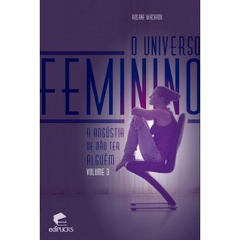 Universo Feminino, O: A angústia de não ter alguém. Vol.3