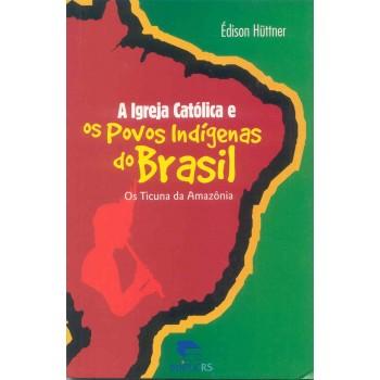 A Igreja Católica e os povos indígenas no Brasil: Os Ticuna da Amazônia
