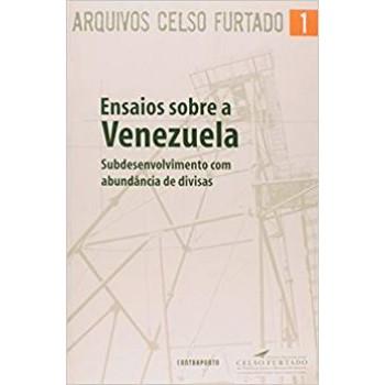Arquivos Celso Furtado 1: Ensaios sobre a Venezuela: subdesenvolvimento com abundância de divisas
