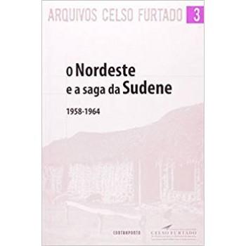 Arquivos Celso Furtado 3: O Nordeste e a saga da Sudene 1958-1964