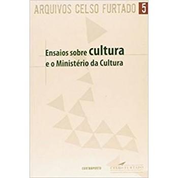 Arquivos Celso Furtado 5: Ensaios sobre cultura e o Ministério da Cultura