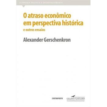 Atraso econômico em perspectiva histórica e outros ensaios