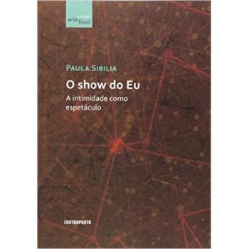 Show do Eu, O: A intimidade como espetáculo