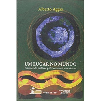 Um Lugar no Mundo: Estudos de história política latino-americana