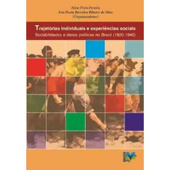 Trajetórias individuais e experiências sociais: sociabilidade e ideias políticas no Brasil (1820-1940)