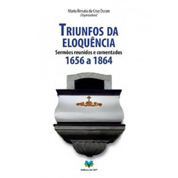 Triunfos da eloquência: Sermões reunidos e comentados (1656 a 1864)