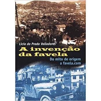 Invenção da favela,A: do mito de origem a favela.com