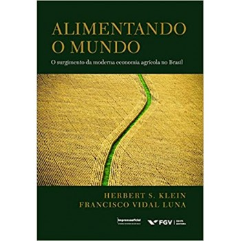 ALIMENTANDO O MUNDO -  O SURGIMENTO DA MODERNA ECONOMIA AGRICOLA NO BRASIL