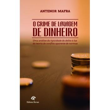 CRIME DE LAVAGEM DE DINHEIRO,O - uma análise da tipicidade do delito à luz da teoria do conflito aparente de normas