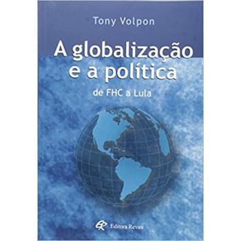 GLOBALIZACAO E A POLITICA FHC A LULA, A