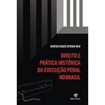 DIREITO E PRATICA HISTORICA DA EXECUCAO PENAL NO BRASIL
