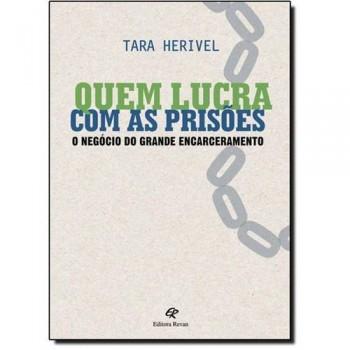 QUEM LUCRA COM AS PRISOES-O NEGOCIO DO GRANDE ENCARCERAM