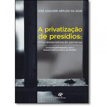 A Privatização De Presídios: Uma Ressocialização Perversa