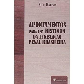 Apontamentos para uma história da legislação penal brasileira