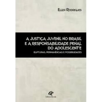 Justiça juvenil no Brasil e a responsabilidade penal do adolescente,A: rupturas, permanências e possibilidades