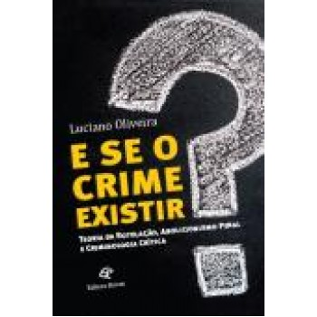 E se o crime existir? teoria da rotulação, abolucionismo penal e criminologia crítica