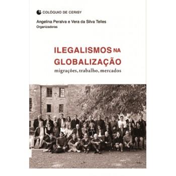 Ilegalismo na Globalização: Migrações, trabalho, mercados