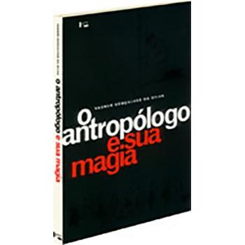 Antropólogo e sua magia, O: Trabalho de Campo e Texto Etnográfico nas Pesquisas Antropológicas sobre Religiões Afro-Bra