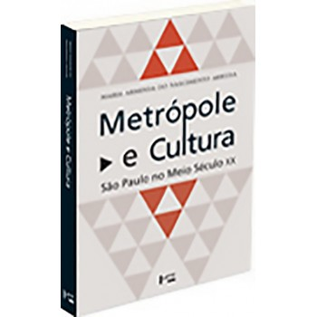 Metrópole e Cultura: São Paulo no meio século XX