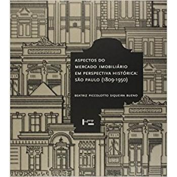 Aspectos do Mercado Imobiliário em Perspectiva Histórica: São Paulo 1809-1950