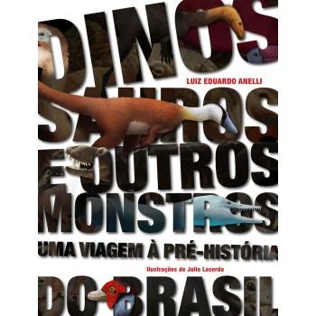 Dinossauros e outros mostros: Uma viagem a pre-historia do Brasil