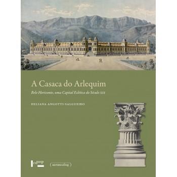 Casaca do Arlequim, A -  Belo Horizonte, uma Capital Eclética do Século XIX