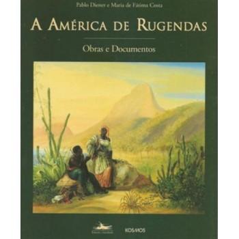 América de Rugendas, A: Obras e documentos
