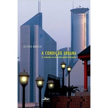 Condição Urbana, A: a cidade na era da globalização