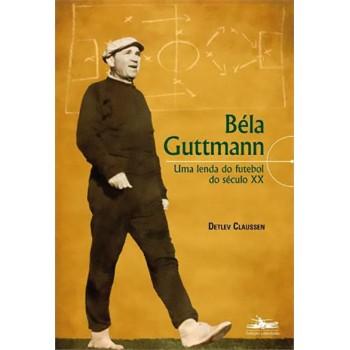 Bela Guttmann: uma lenda do futebol do século XX -  uma lenda do futebol do século XX