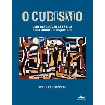 Cubismo, O: uma revolução estética: nascimento e expansão -  uma revolução estética: nascimento e expansão