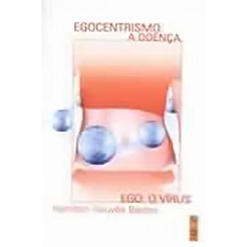 EGOCENTRISMO - A DOENÇA DO EGO: O VÍRUS