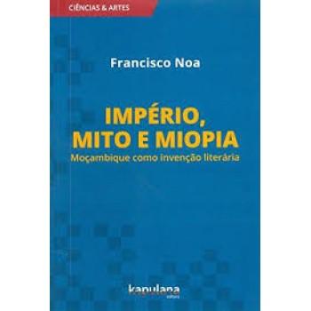 Império, mito e miopia -  Moçambique como invenção literária