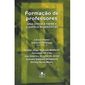 Formação de Professores: Uma Crítica à Razão e à Política Hegemônicas