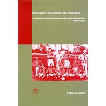 Corações na ponta da chuteira: capítulos iniciais da história do futebol brasileiro (1919-38)