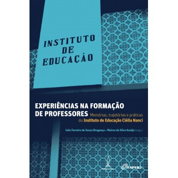 Experiências na formação de professores: Memórias, trajetórias e práticas do Instituto de Educação Clélia Nanci