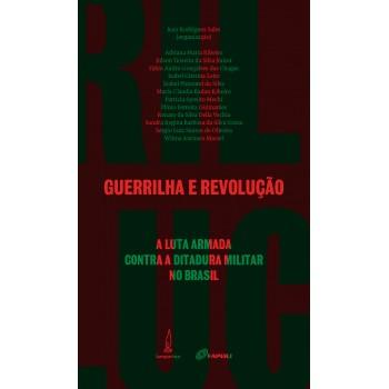 Guerrilha e Revolução: A luta armada contra a ditadura militar no Brasil