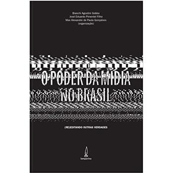 Poder da Midia no Brasil, O: (RE)editando outras verdades