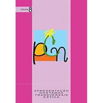 PCN - Apresentação dos Temas Transversais e Ética, Vol. 8