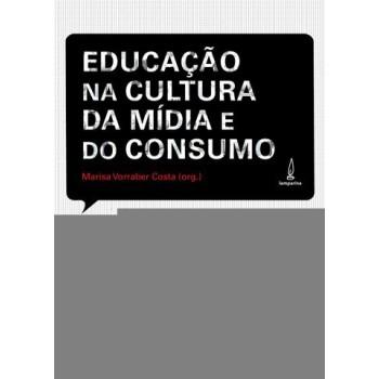 EDUCAÇÃO NA CULTURA DA MÍDIA E DO CONSUMO A,