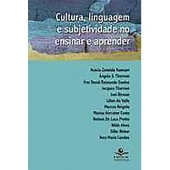Cultura, Linguagem e Subjetividade no Ensinar e Aprender