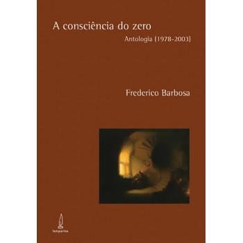 CONSCIÊNCIA DO ZERO A, ANTOLOGIA (1978-2003)