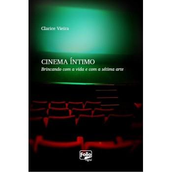 Cinema Íntimo: Brincando com a vida e com a sétima arte