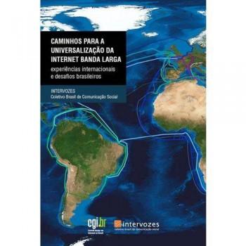 Caminhos Para a Universalização da Internet Banda Larga: experiências internacionais e desafios brasileiros