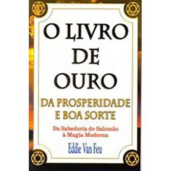 Livro de ouro da prosperidade e da boa sorte - Da sabedoria de Salomão à Magia Moderna