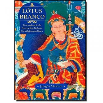 Lotus branco: uma explicação da Prece de Sete linhas a Guru Padmasambhava