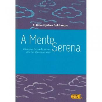 Mente serena: uma nova forma de pensar, uma nova forma de viver, A