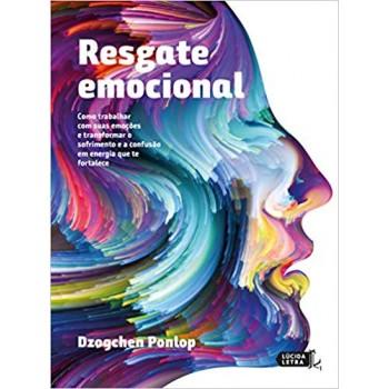 Resgate emocional -  Como trabalhar com suas emoções e transformar o sofrimento e a confusão em energia que te fortalece