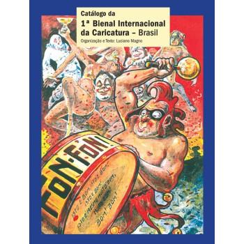 Catálogo da 1ª Bienal Internacional da Caricatura: Brasil