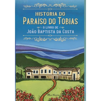 História do Paraíso do Tobias: O livro de João Baptista da Costa