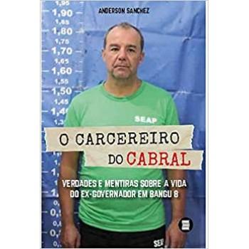 Carcereiro de Cabral, O - Verdades e mentiras sobre a vida do ex-governador em Bangu 8